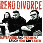 Reno Divorce - Naysayers and yesmen/Laugh now, cry later
