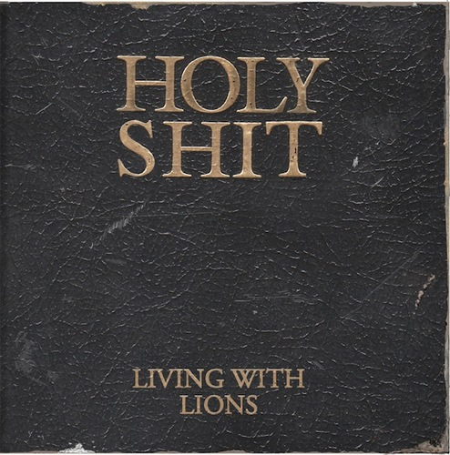 Living With Lions - Holy Shit