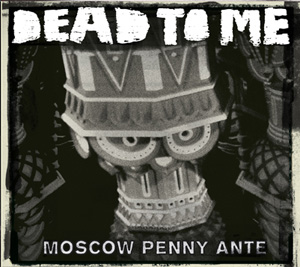 Dead To Me - Moscow Penne Ante