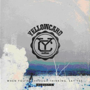 Yellowcard - When You're Through Thinking, Say Yes (accoustic)