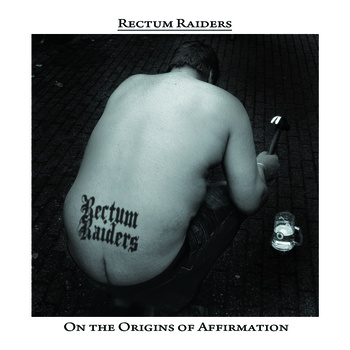 Rectum Raiders - On the Origins of Affirmation