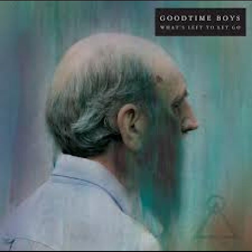 Goodtime Boys - What's Left To Let Go